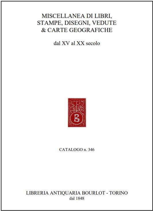 Catalogo n. 346: Miscellanea di libri, stampe, disegni, vedute e carte geografiche, dal XV al XX secolo.